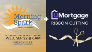 Morning Spark + UMortgage Ribbon Cutting @ In Person & Virtual: UMortgage Pacific Northwest | Wilsonville | Oregon | United States